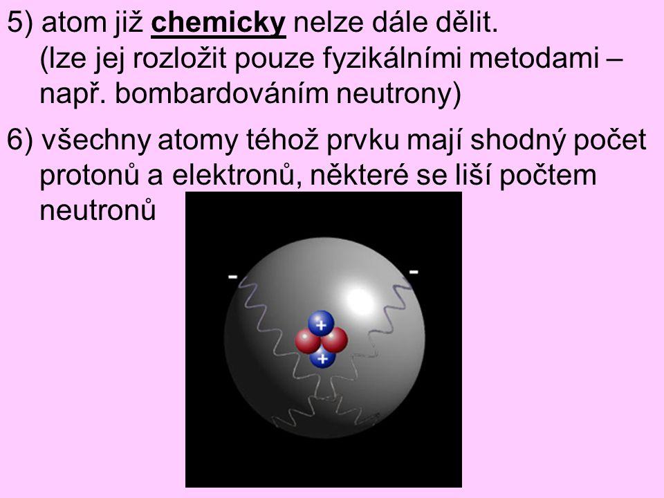 5) atom již chemicky nelze dále dělit.