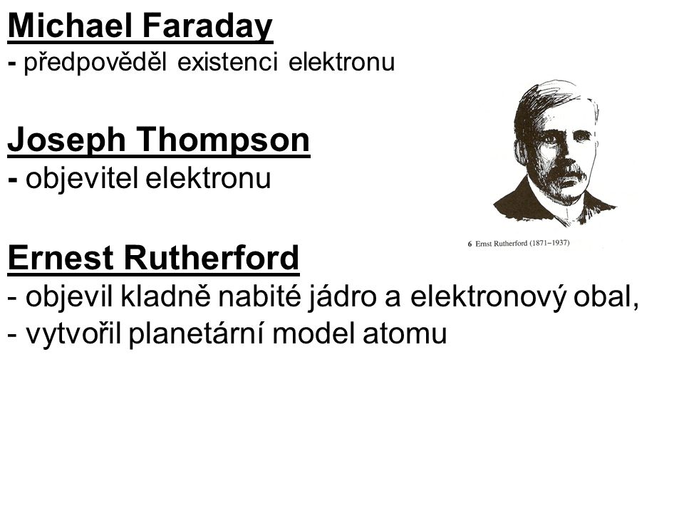 Michael Faraday Joseph Thompson Ernest Rutherford
