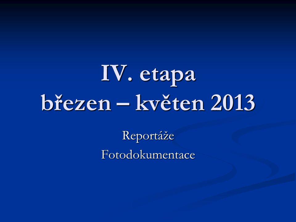 IV. etapa březen – květen 2013