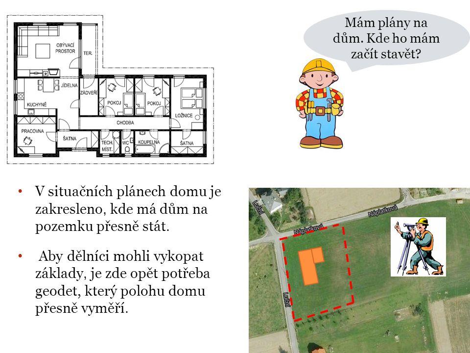 Mám plány na dům. Kde ho mám začít stavět