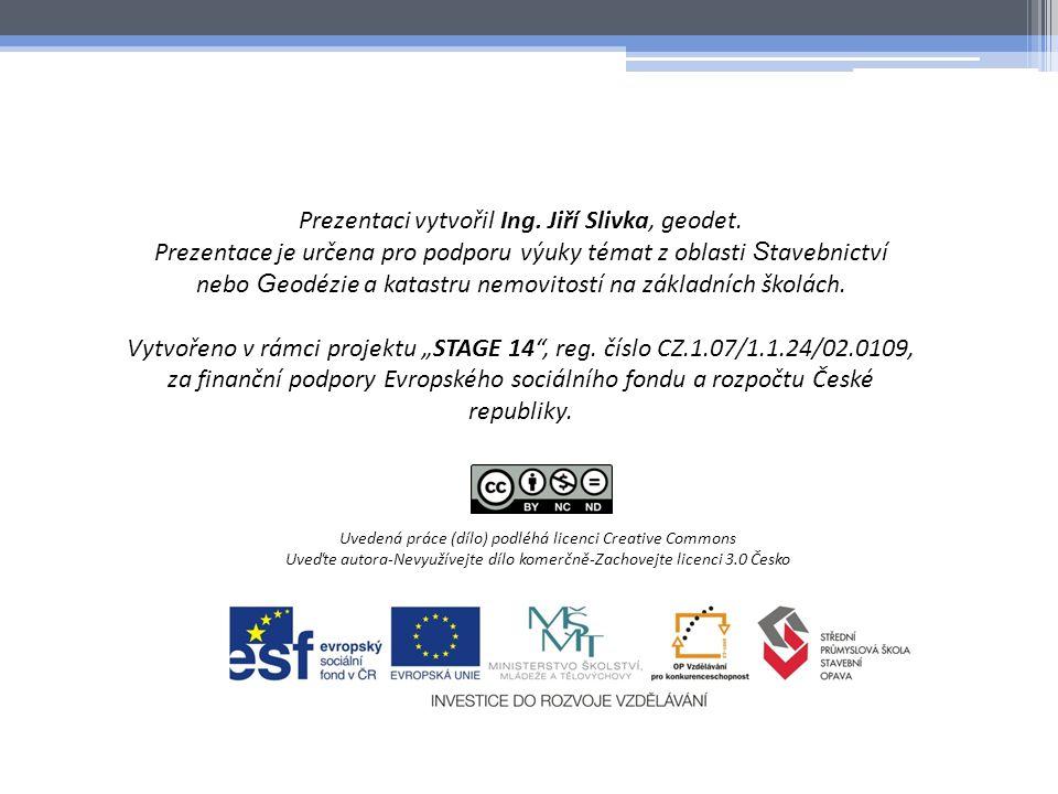 Prezentaci vytvořil Ing. Jiří Slivka, geodet.