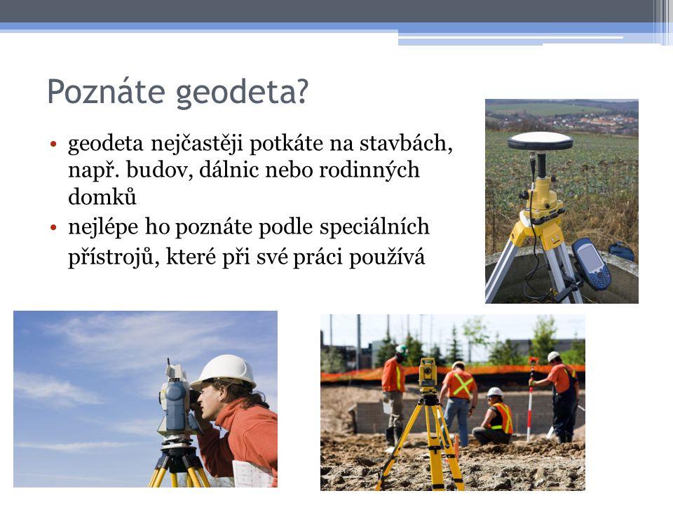 Poznáte geodeta geodeta nejčastěji potkáte na stavbách, např. budov, dálnic nebo rodinných domků.