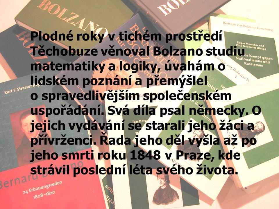 Plodné roky v tichém prostředí Těchobuze věnoval Bolzano studiu matematiky a logiky, úvahám o lidském poznání a přemýšlel