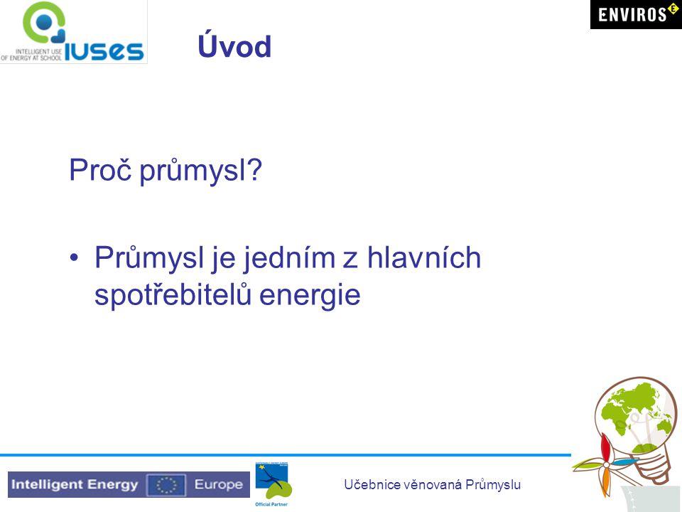 Úvod Proč průmysl Průmysl je jedním z hlavních spotřebitelů energie