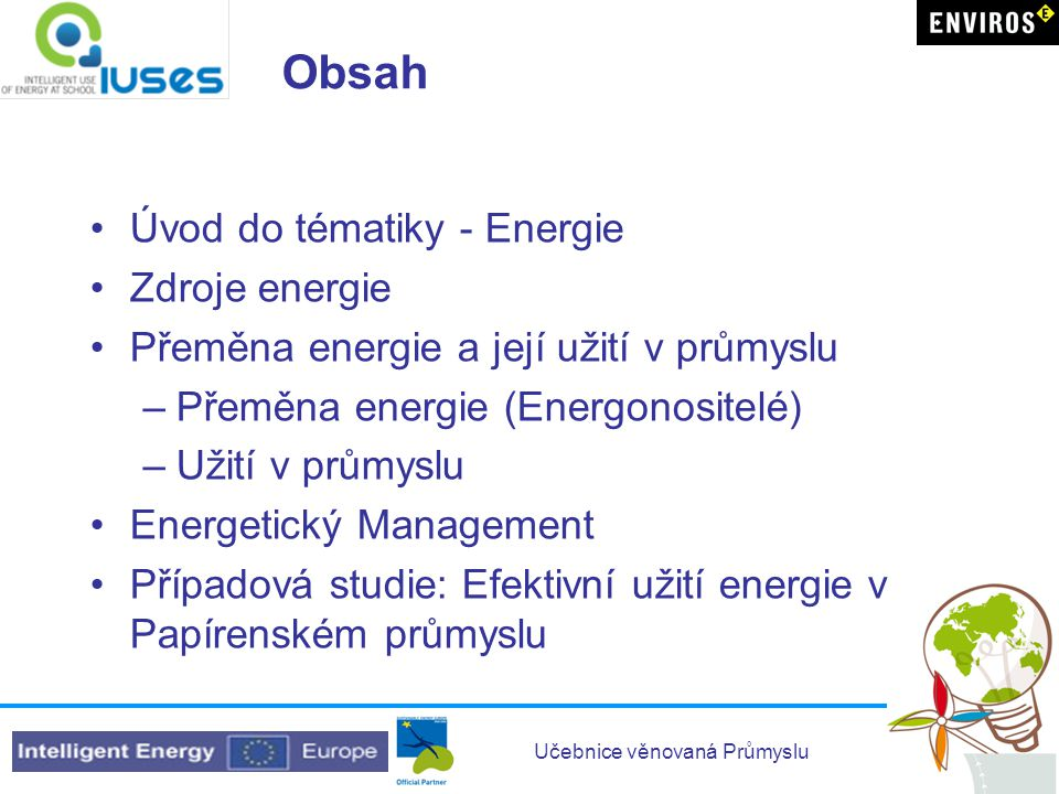 Obsah Úvod do tématiky - Energie Zdroje energie