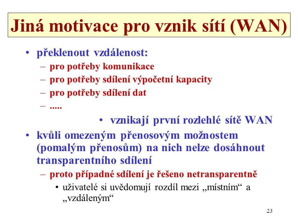 Jiná motivace pro vznik sítí (WAN)