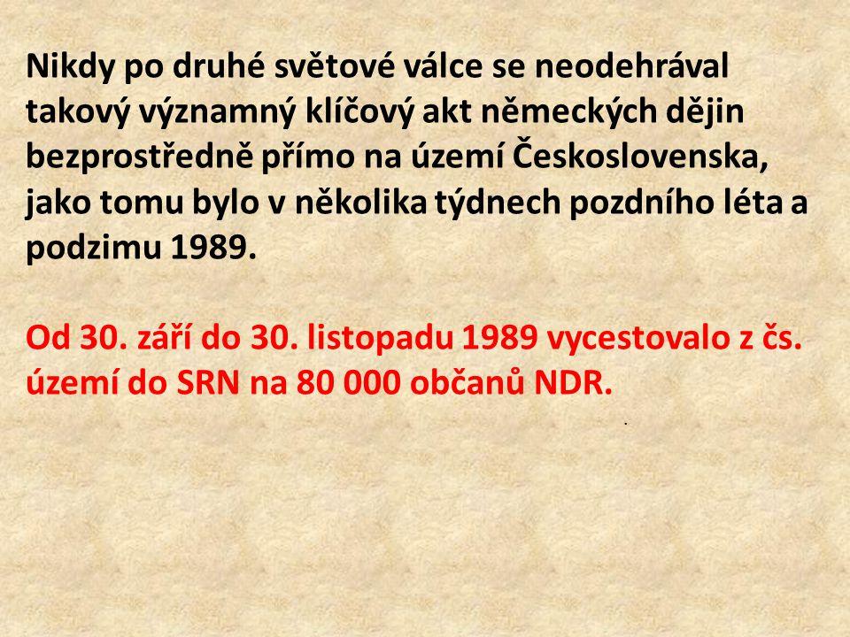 Nikdy po druhé světové válce se neodehrával takový významný klíčový akt německých dějin bezprostředně přímo na území Československa, jako tomu bylo v několika týdnech pozdního léta a podzimu 1989.