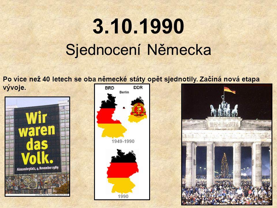3.10.1990 Sjednocení Německa. Po více než 40 letech se oba německé státy opět sjednotily.