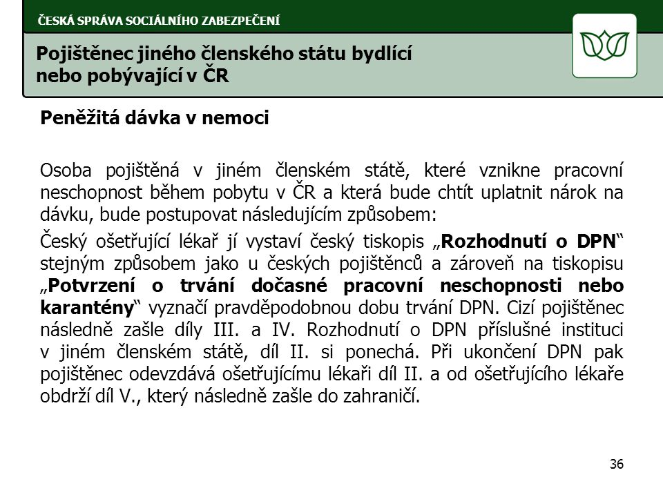 Pojištěnec jiného členského státu bydlící nebo pobývající v ČR