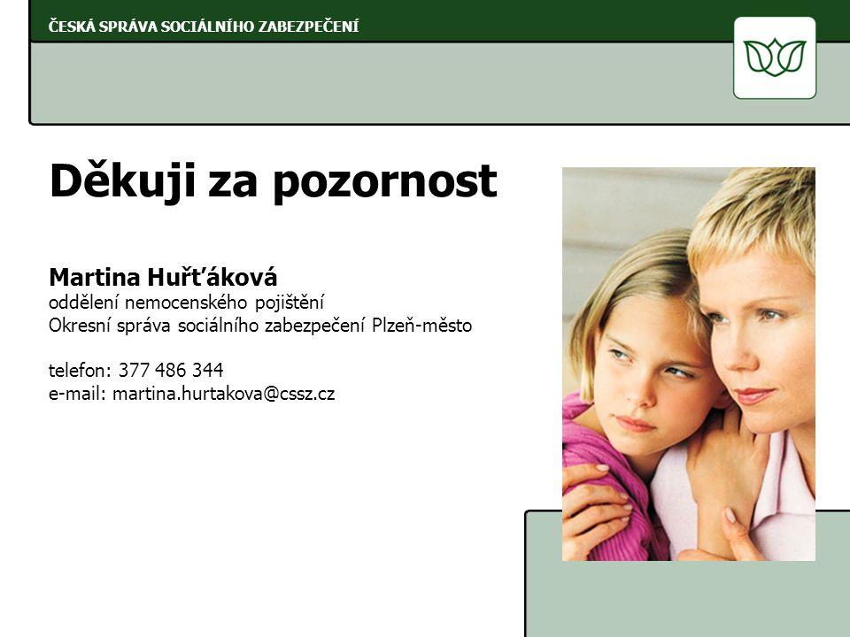 Děkuji za pozornost Martina Huřťáková oddělení nemocenského pojištění
