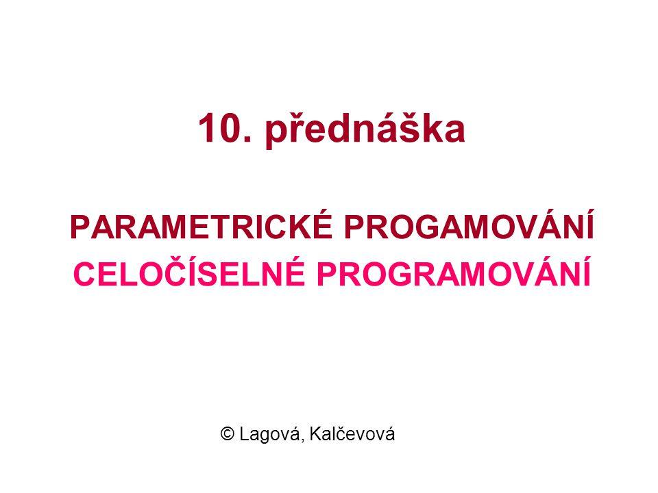 10. přednáška PARAMETRICKÉ PROGAMOVÁNÍ CELOČÍSELNÉ PROGRAMOVÁNÍ