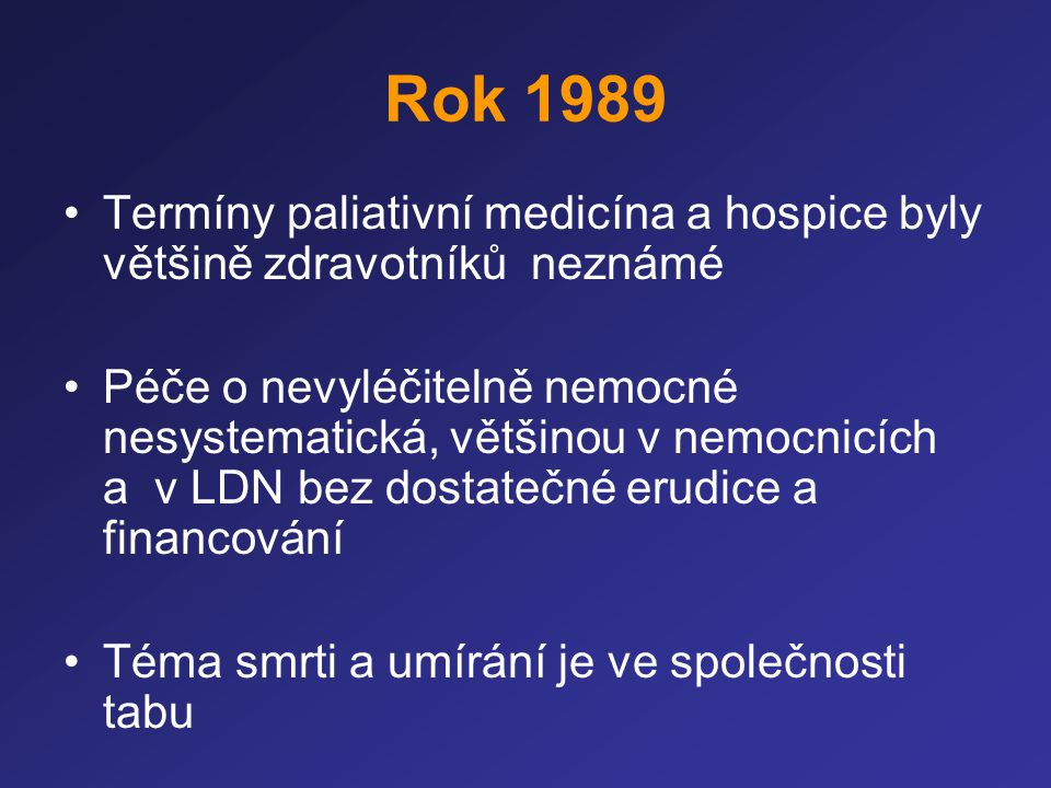 Rok 1989 Termíny paliativní medicína a hospice byly většině zdravotníků neznámé.
