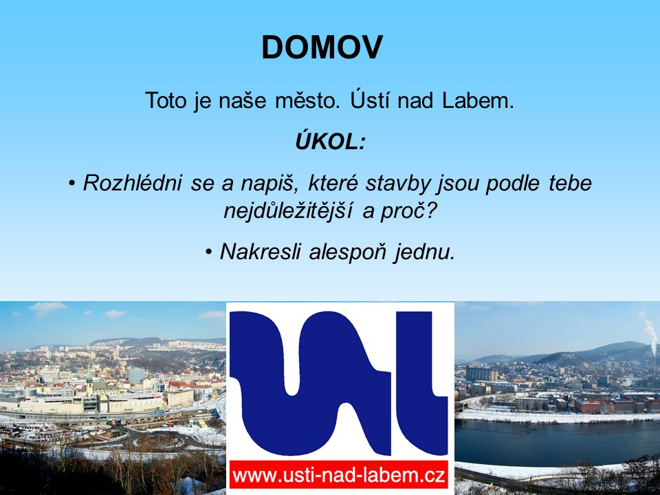 DOMOV Toto je naše město. Ústí nad Labem. ÚKOL: