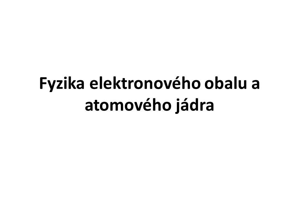 Fyzika elektronového obalu a atomového jádra