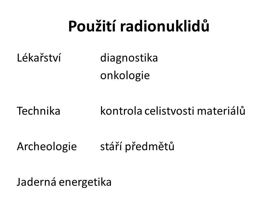 Použití radionuklidů Lékařství diagnostika onkologie