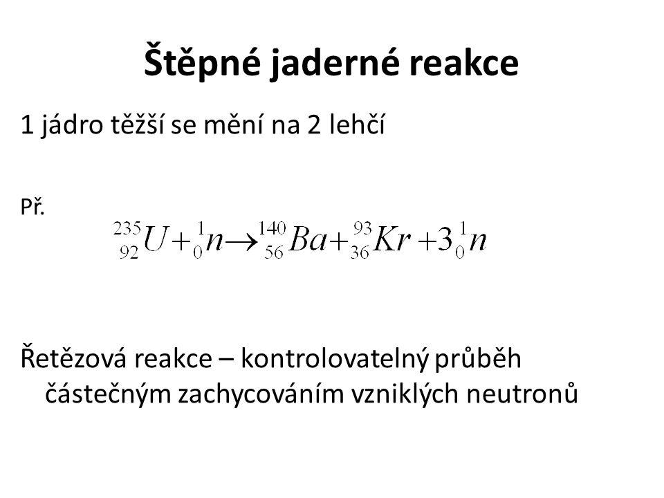 Štěpné jaderné reakce 1 jádro těžší se mění na 2 lehčí