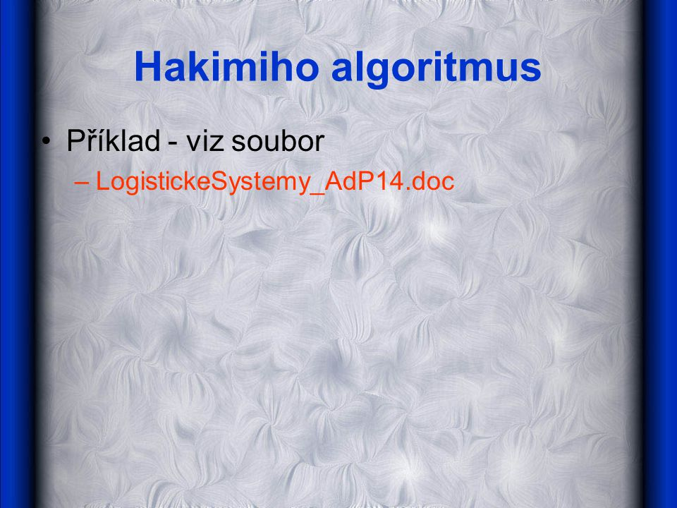 Hakimiho algoritmus Příklad - viz soubor LogistickeSystemy_AdP14.doc
