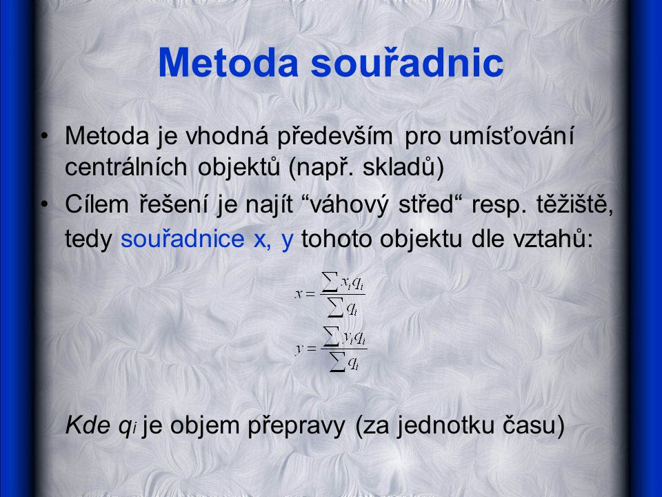 Metoda souřadnic Metoda je vhodná především pro umísťování centrálních objektů (např. skladů)