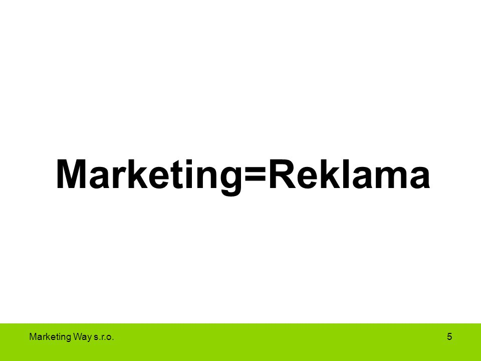 Marketing=Reklama Marketing Way s.r.o.