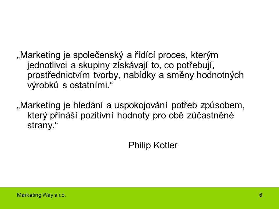 """""""Marketing je společenský a řídící proces, kterým jednotlivci a skupiny získávají to, co potřebují, prostřednictvím tvorby, nabídky a směny hodnotných výrobků s ostatními."""