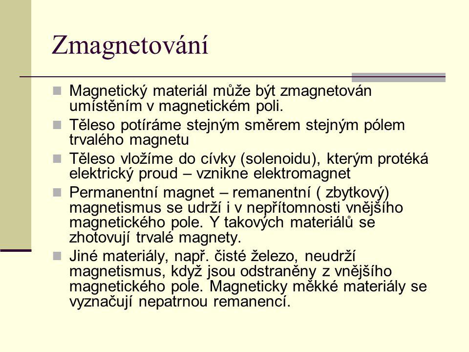 Zmagnetování Magnetický materiál může být zmagnetován umístěním v magnetickém poli. Těleso potíráme stejným směrem stejným pólem trvalého magnetu.