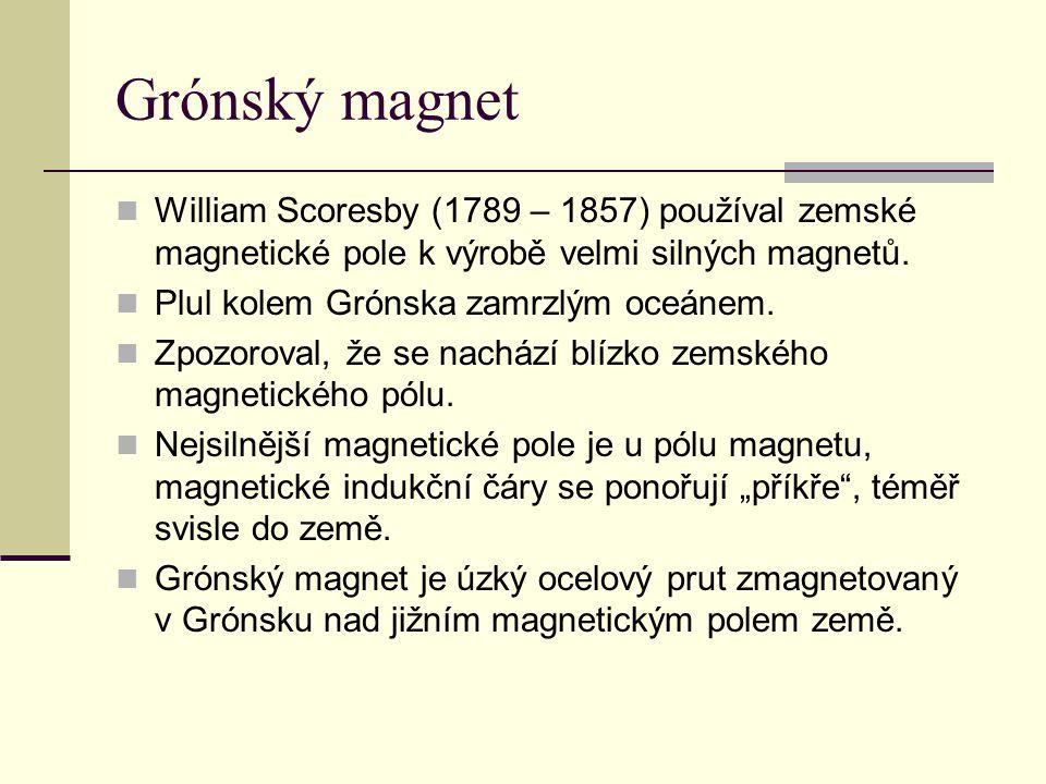 Grónský magnet William Scoresby (1789 – 1857) používal zemské magnetické pole k výrobě velmi silných magnetů.