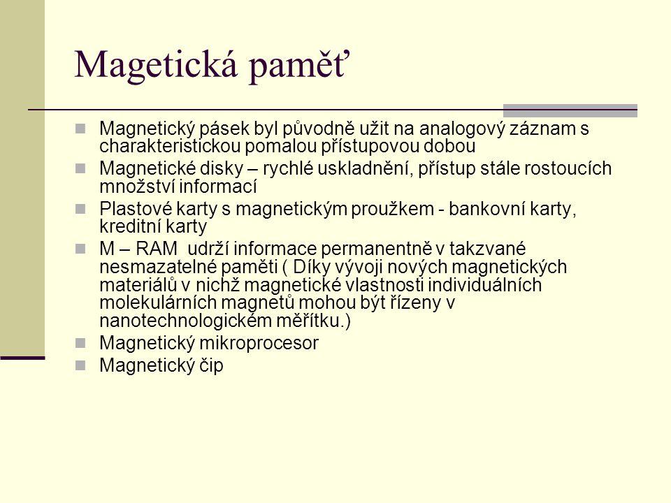 Magetická paměť Magnetický pásek byl původně užit na analogový záznam s charakteristickou pomalou přístupovou dobou.