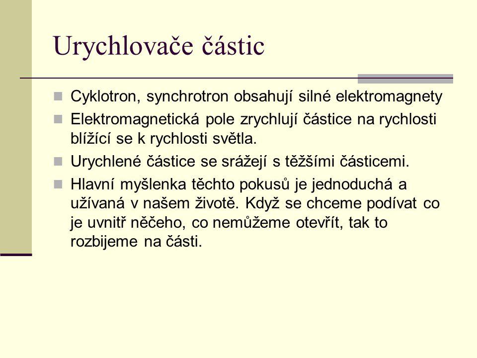 Urychlovače částic Cyklotron, synchrotron obsahují silné elektromagnety.