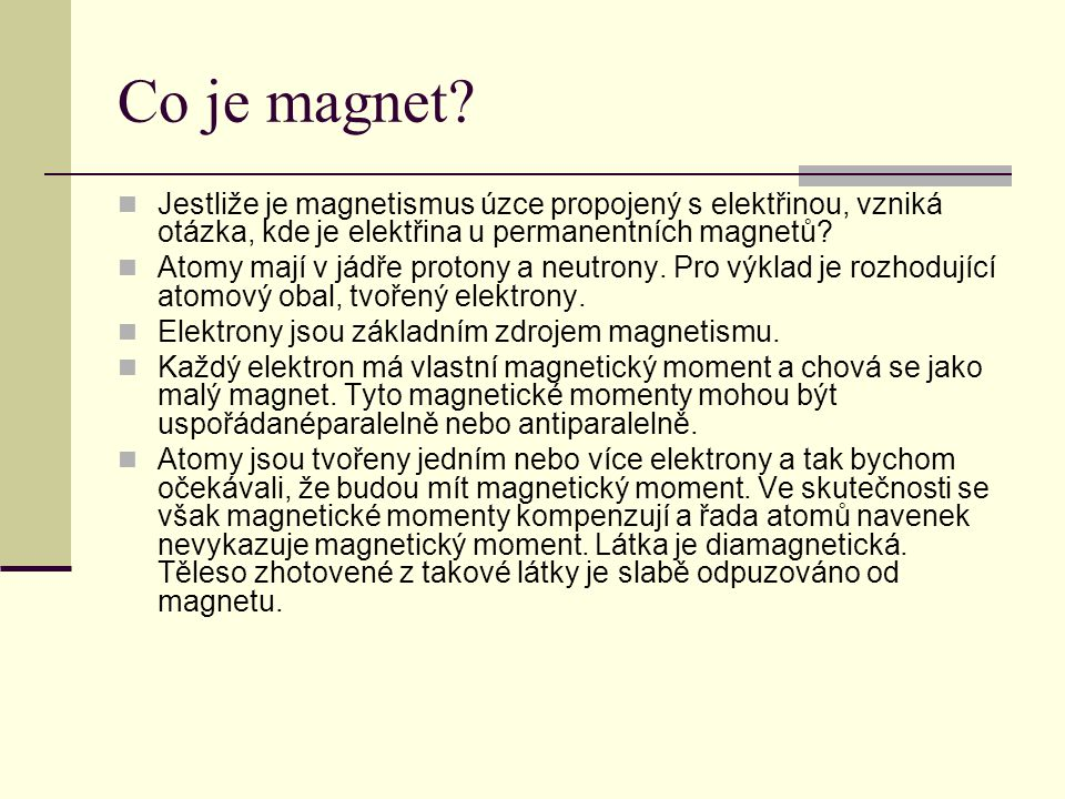Co je magnet Jestliže je magnetismus úzce propojený s elektřinou, vzniká otázka, kde je elektřina u permanentních magnetů