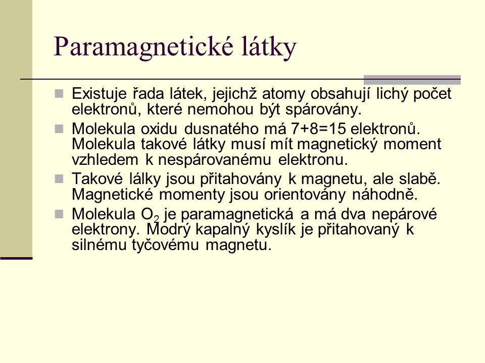 Paramagnetické látky Existuje řada látek, jejichž atomy obsahují lichý počet elektronů, které nemohou být spárovány.