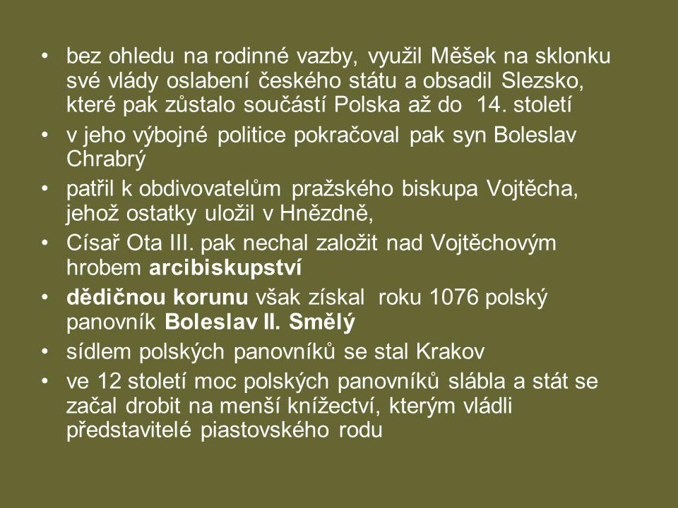 bez ohledu na rodinné vazby, využil Měšek na sklonku své vlády oslabení českého státu a obsadil Slezsko, které pak zůstalo součástí Polska až do 14. století