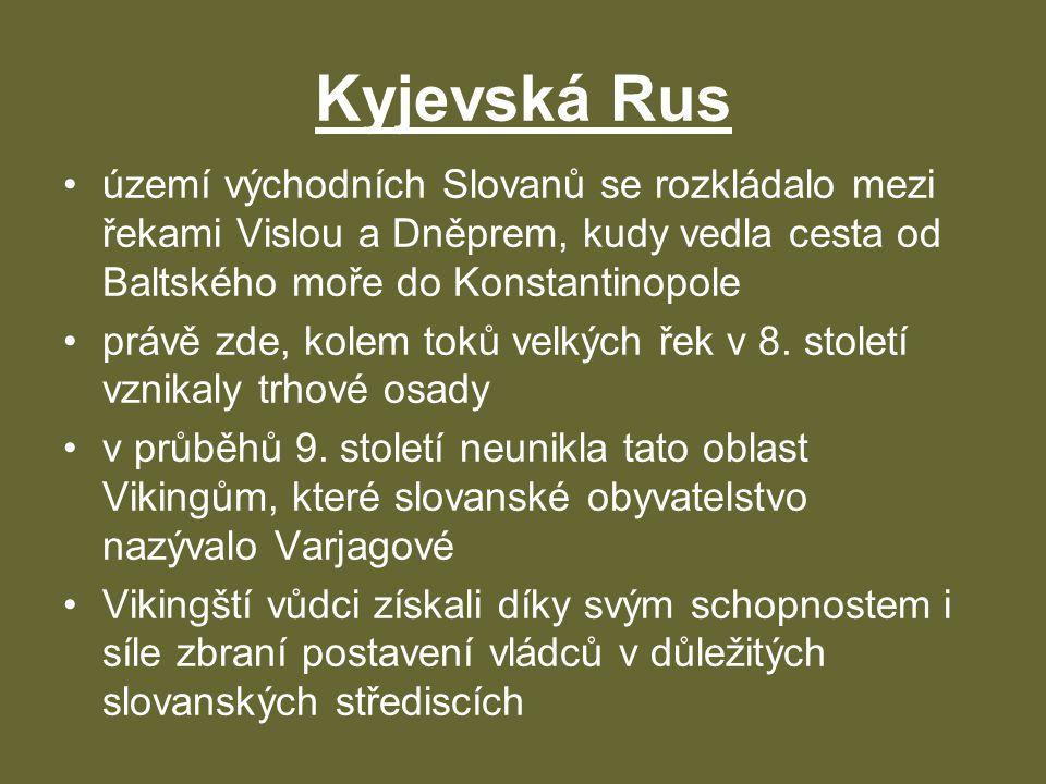 Kyjevská Rus území východních Slovanů se rozkládalo mezi řekami Vislou a Dněprem, kudy vedla cesta od Baltského moře do Konstantinopole.