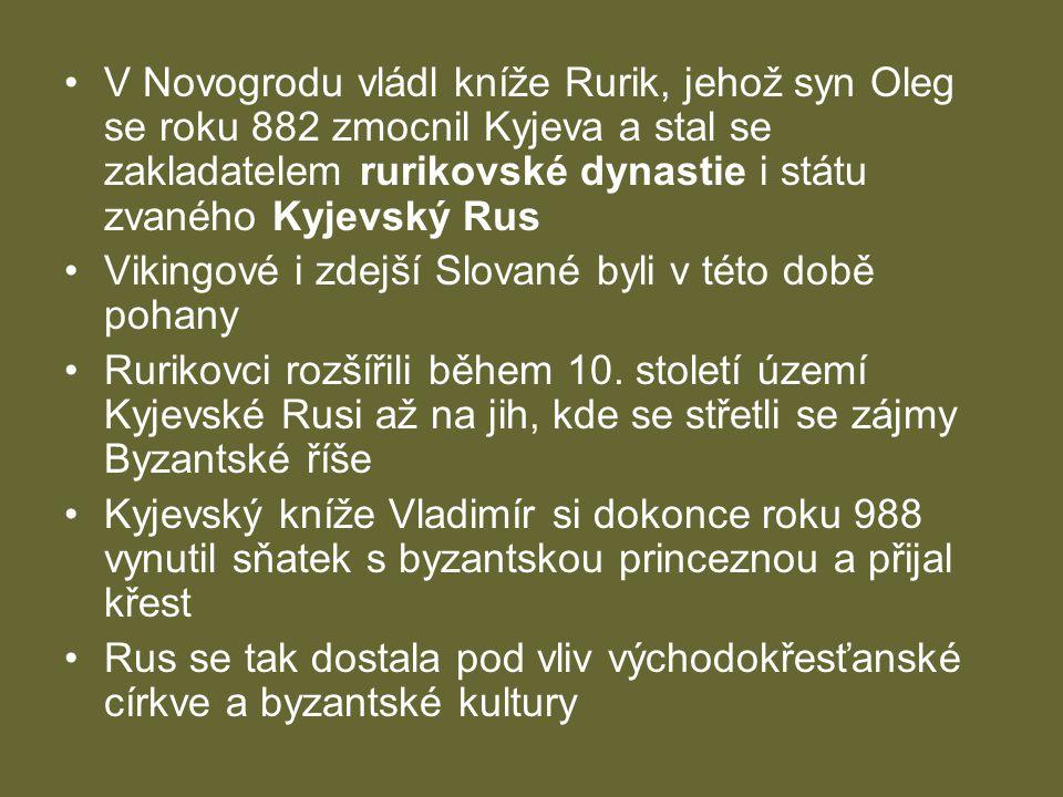 V Novogrodu vládl kníže Rurik, jehož syn Oleg se roku 882 zmocnil Kyjeva a stal se zakladatelem rurikovské dynastie i státu zvaného Kyjevský Rus