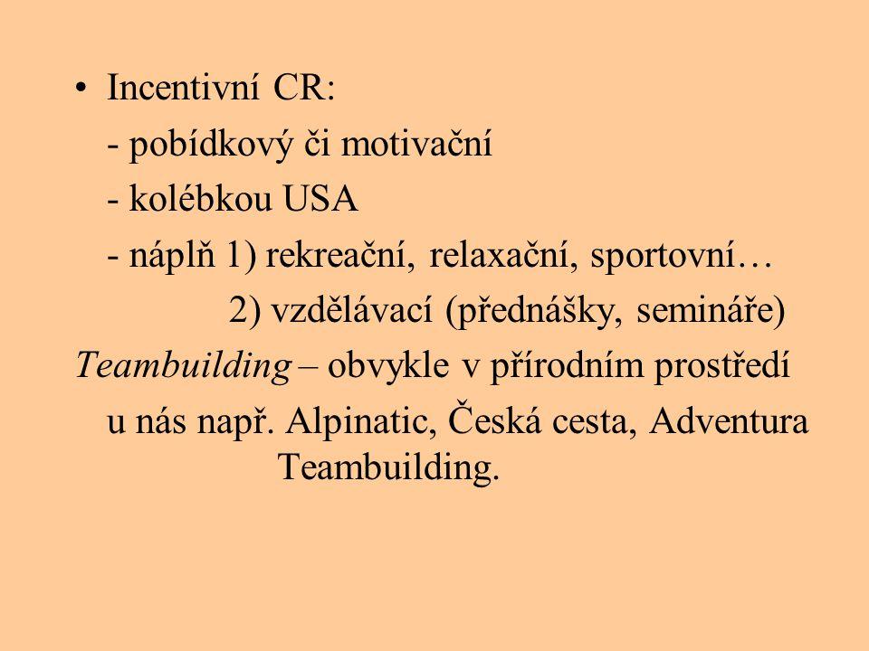 Incentivní CR: - pobídkový či motivační. - kolébkou USA. - náplň 1) rekreační, relaxační, sportovní…