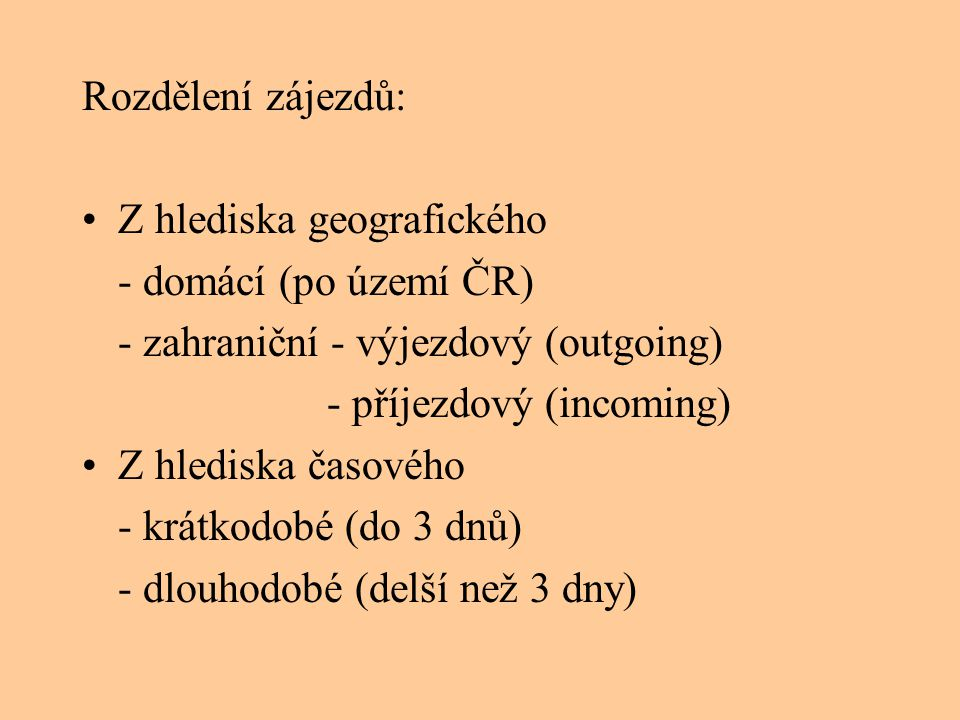 Rozdělení zájezdů: Z hlediska geografického. - domácí (po území ČR) - zahraniční - výjezdový (outgoing)