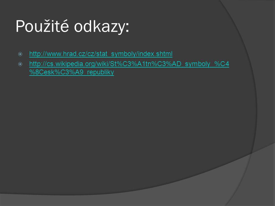 Použité odkazy: http://www.hrad.cz/cz/stat_symboly/index.shtml