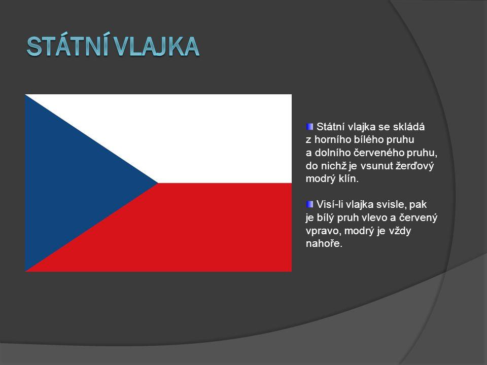 Státní vlajka Státní vlajka se skládá z horního bílého pruhu a dolního červeného pruhu, do nichž je vsunut žerďový modrý klín.