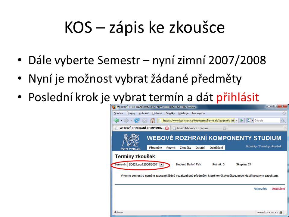 KOS – zápis ke zkoušce Dále vyberte Semestr – nyní zimní 2007/2008