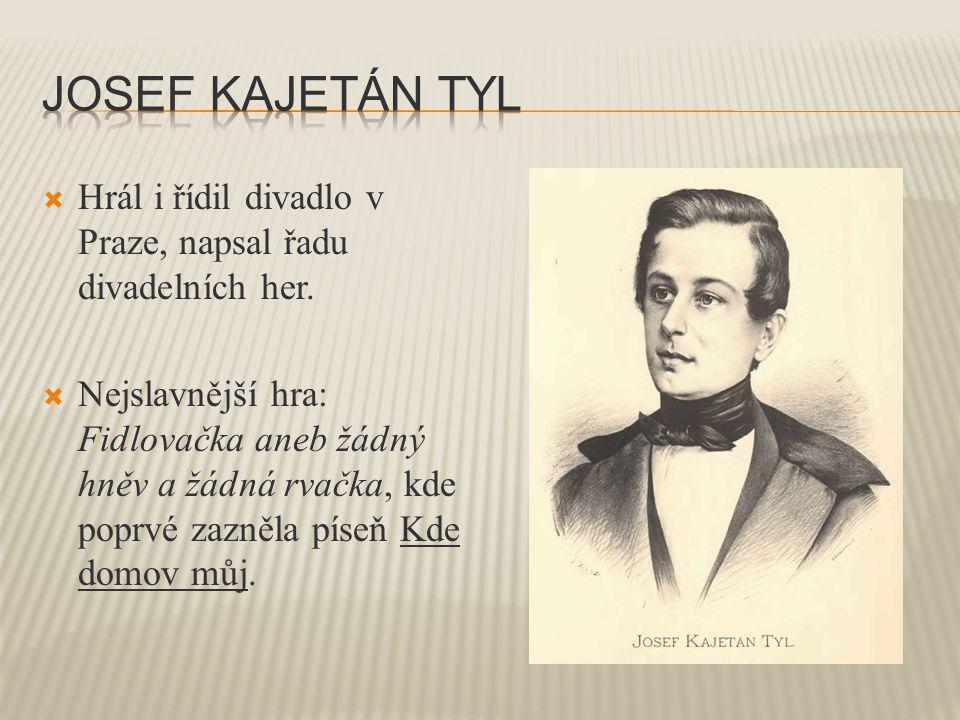 Josef kajetán tyl Hrál i řídil divadlo v Praze, napsal řadu divadelních her.