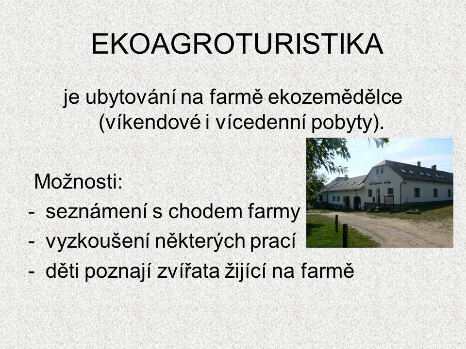 je ubytování na farmě ekozemědělce (víkendové i vícedenní pobyty).