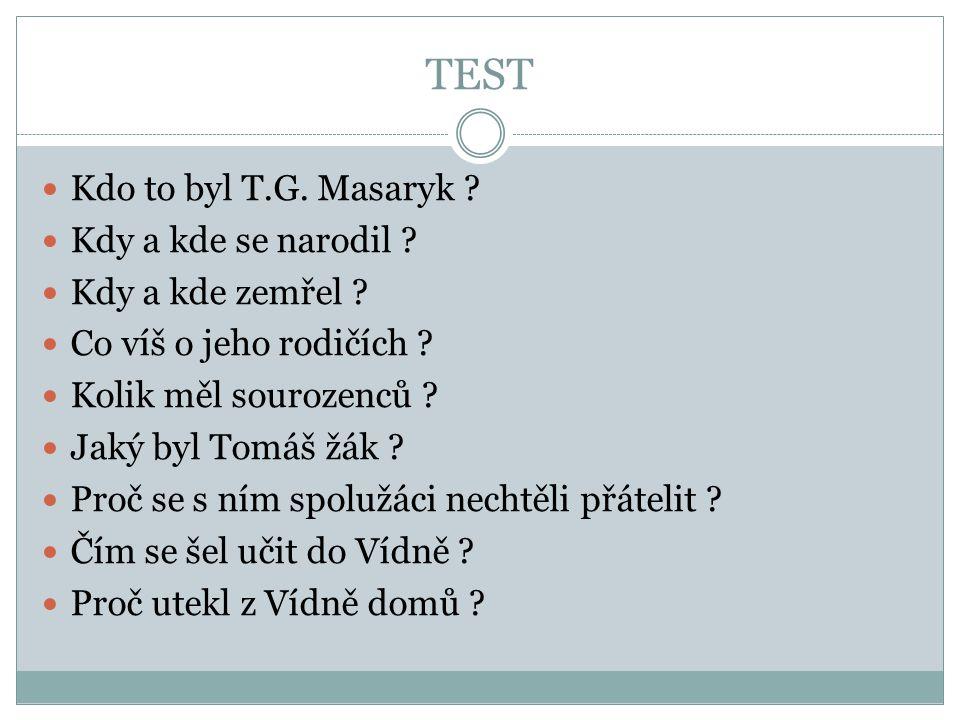 TEST Kdo to byl T.G. Masaryk Kdy a kde se narodil
