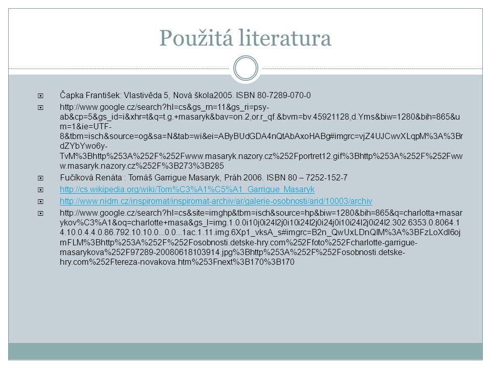 Použitá literatura Čapka František: Vlastivěda 5, Nová škola2005. ISBN 80-7289-070-0.