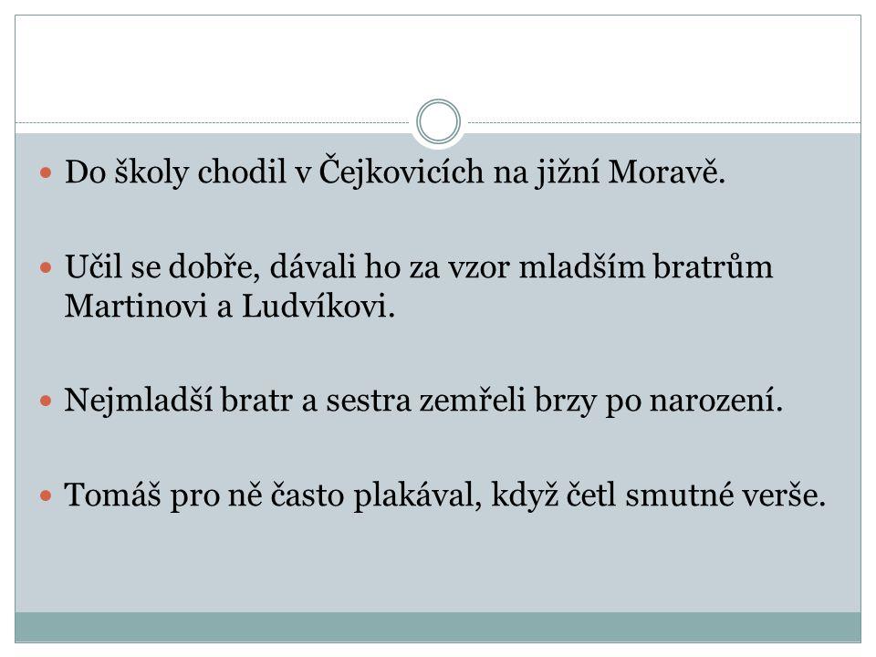 Do školy chodil v Čejkovicích na jižní Moravě.