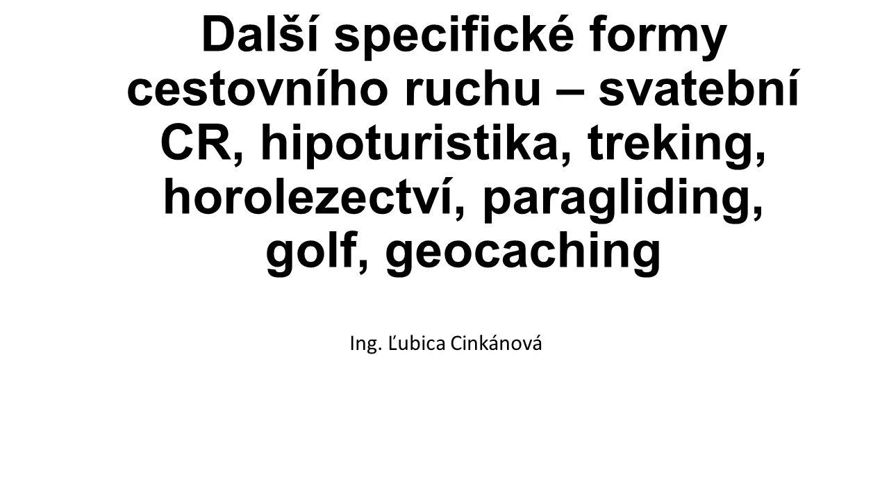 Další specifické formy cestovního ruchu – svatební CR, hipoturistika, treking, horolezectví, paragliding, golf, geocaching