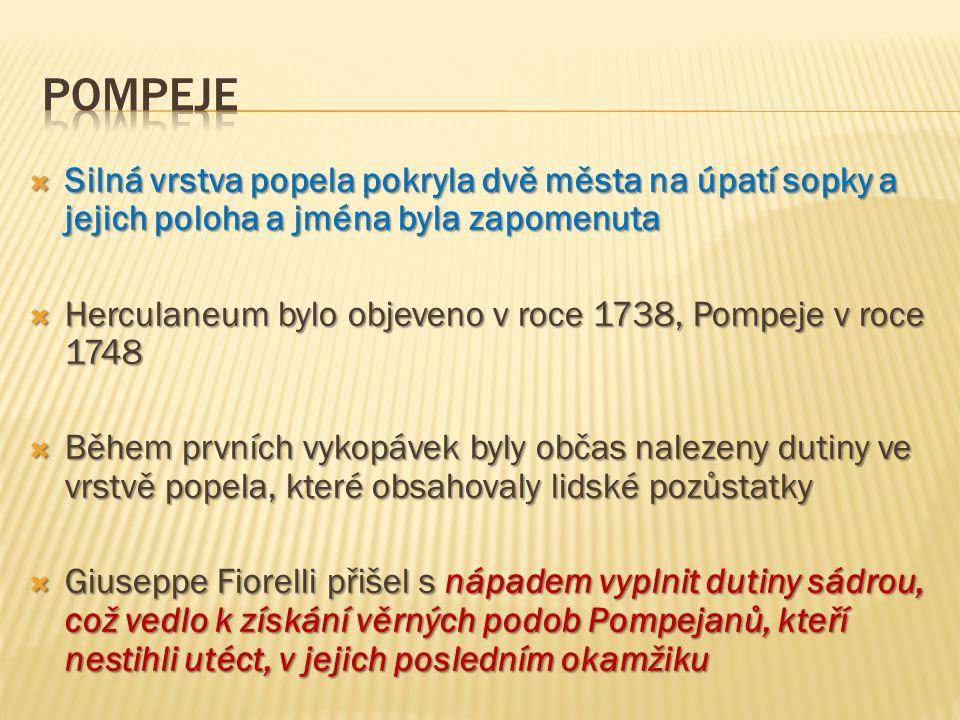 Pompeje Silná vrstva popela pokryla dvě města na úpatí sopky a jejich poloha a jména byla zapomenuta.
