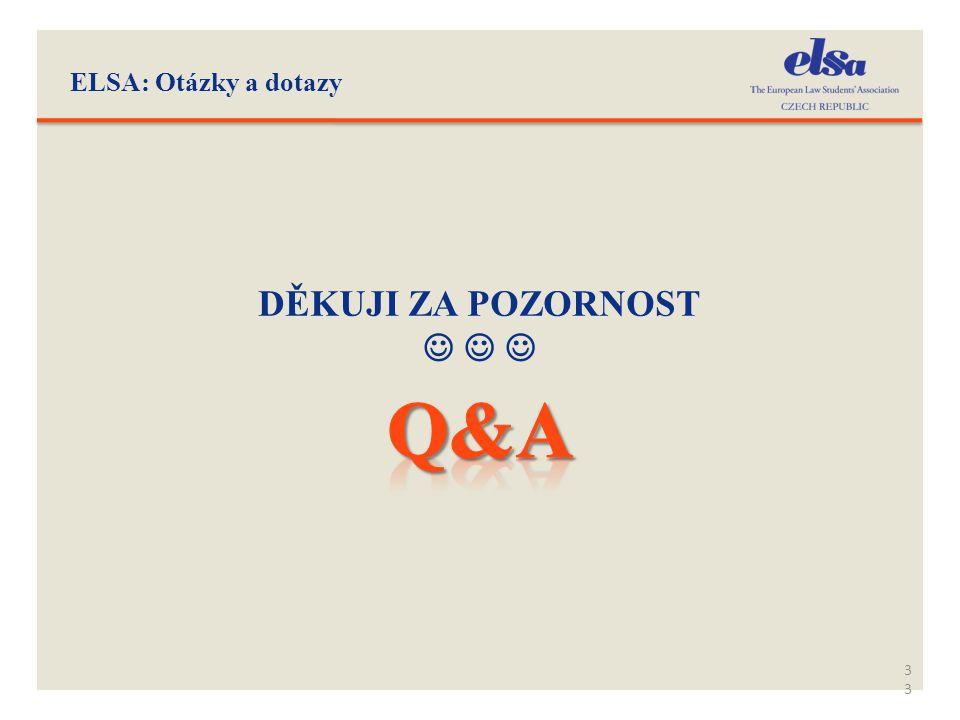 ELSA: Otázky a dotazy DĚKUJI ZA POZORNOST    Q&A