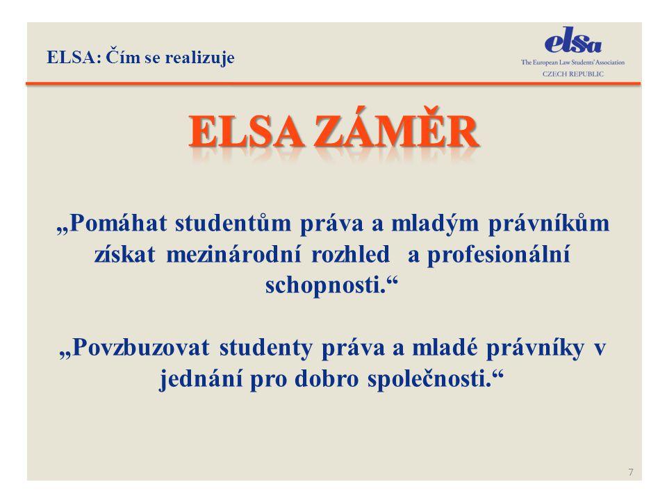 """ELSA: Čím se realizuje Elsa záměr. """"Pomáhat studentům práva a mladým právníkům získat mezinárodní rozhled a profesionální schopnosti."""