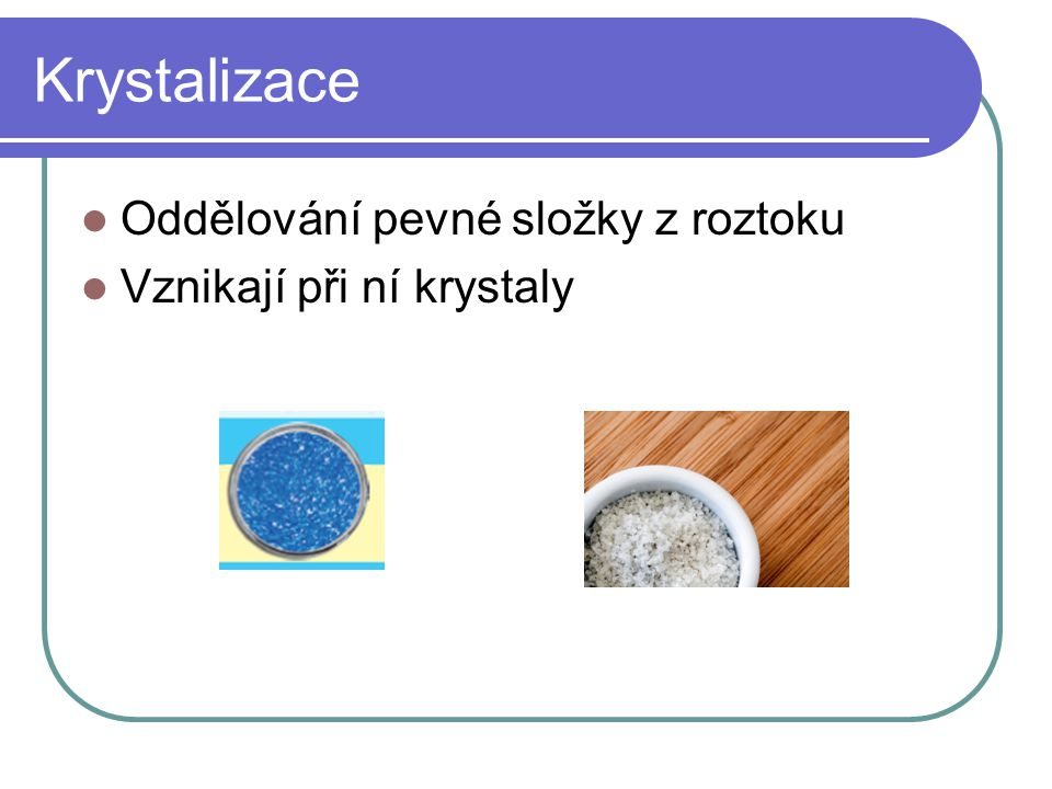 Krystalizace Oddělování pevné složky z roztoku