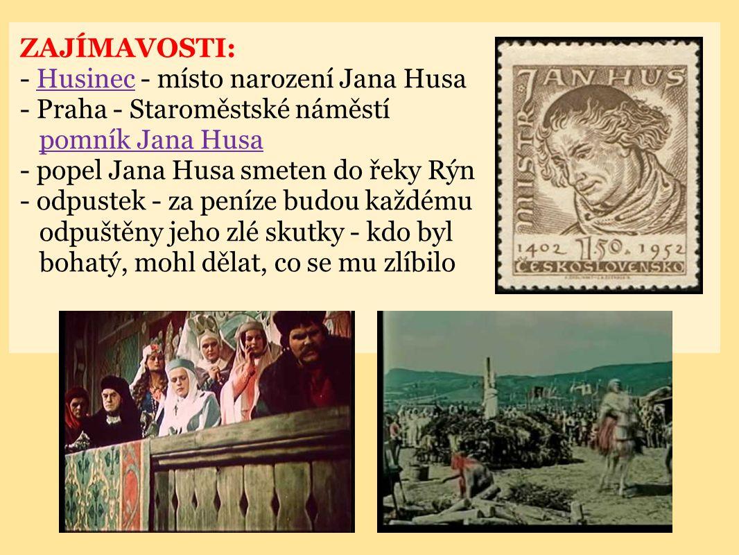 ZAJÍMAVOSTI: - Husinec - místo narození Jana Husa - Praha - Staroměstské náměstí. pomník Jana Husa.