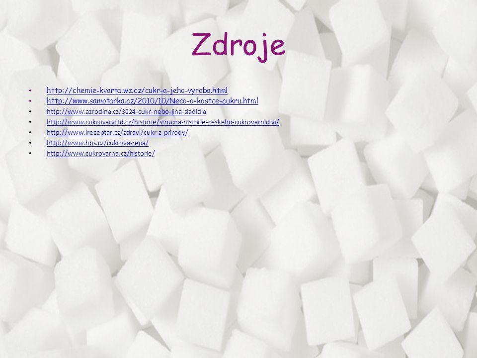 Zdroje http://chemie-kvarta.wz.cz/cukr-a-jeho-vyroba.html